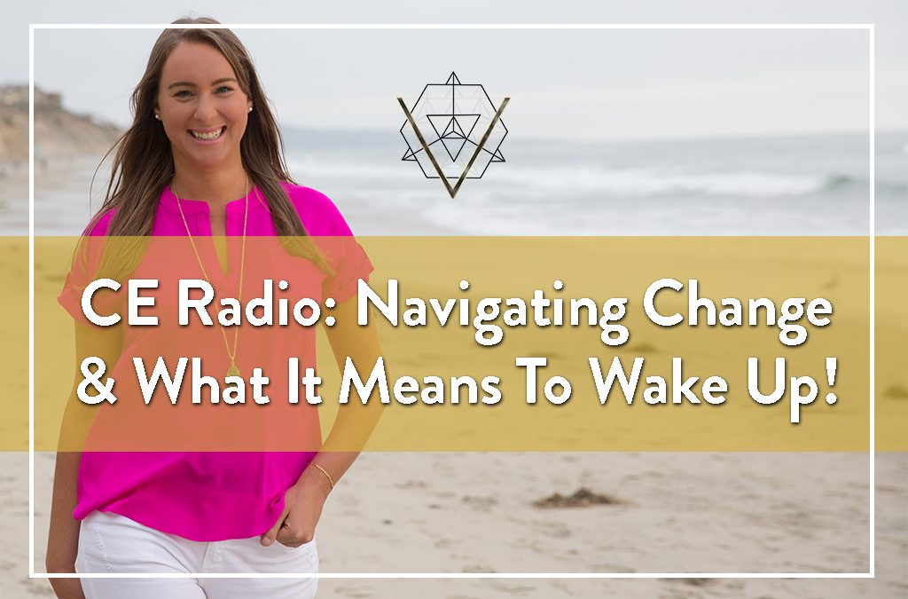 CE Radio: Navigating Change & What It Means To Wake Up!