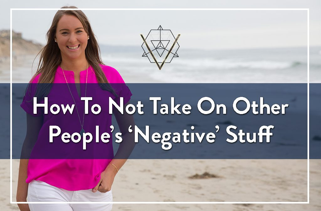 #98 How To Not Take On Other People's 'Negative' Stuff